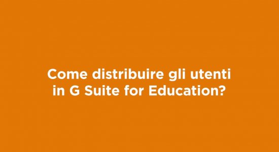 Come distribuire gli utenti in G Suite for Education?