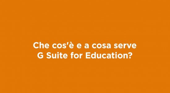 Che cos'è e a cosa serve G Suite for Education?